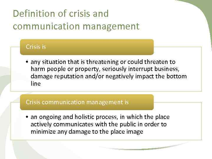 Definition of crisis and communication management Crisis is • any situation that is threatening