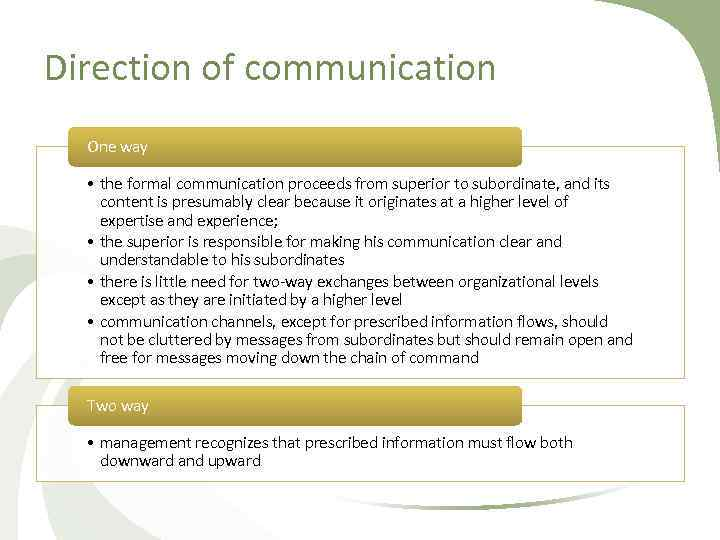 Direction of communication One way • the formal communication proceeds from superior to subordinate,