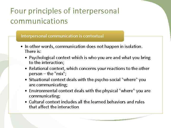 Four principles of interpersonal communications Interpersonal communication is contextual • In other words, communication
