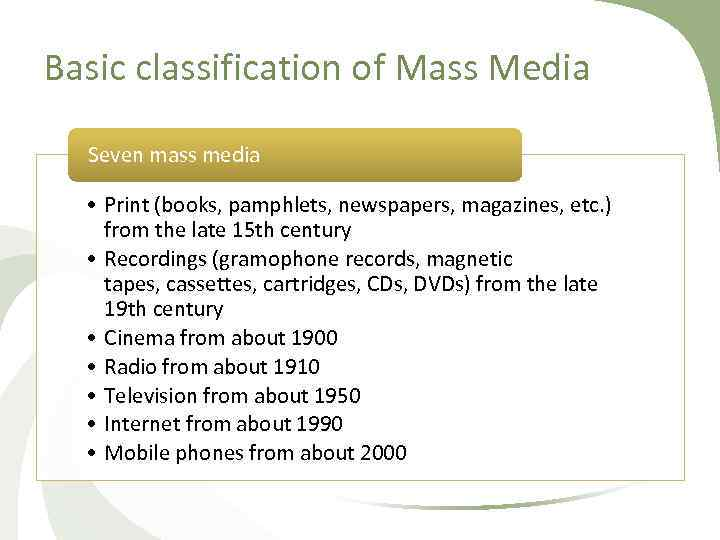 Basic classification of Mass Media Seven mass media • Print (books, pamphlets, newspapers, magazines,