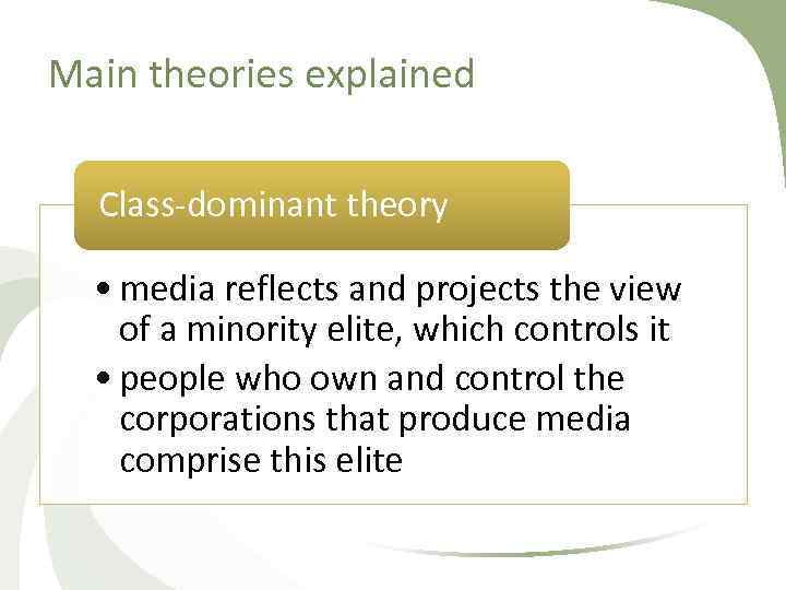 Main theories explained Class dominant theory • media reflects and projects the view of