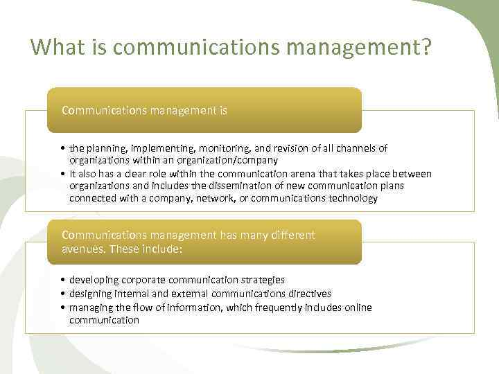 What is communications management? Communications management is • the planning, implementing, monitoring, and revision