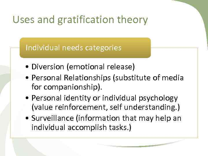Uses and gratification theory Individual needs categories • Diversion (emotional release) • Personal Relationships