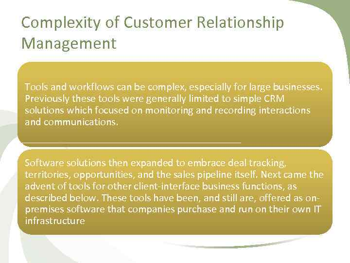 Complexity of Customer Relationship Management Tools and workflows can be complex, especially for large