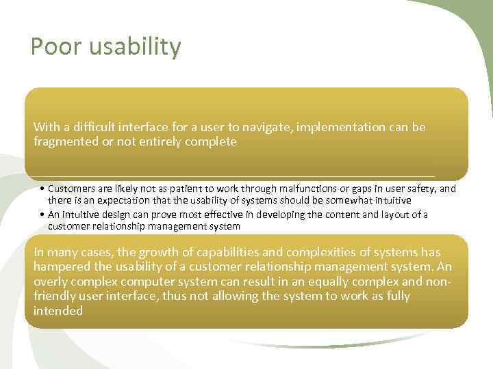 Poor usability With a difficult interface for a user to navigate, implementation can be