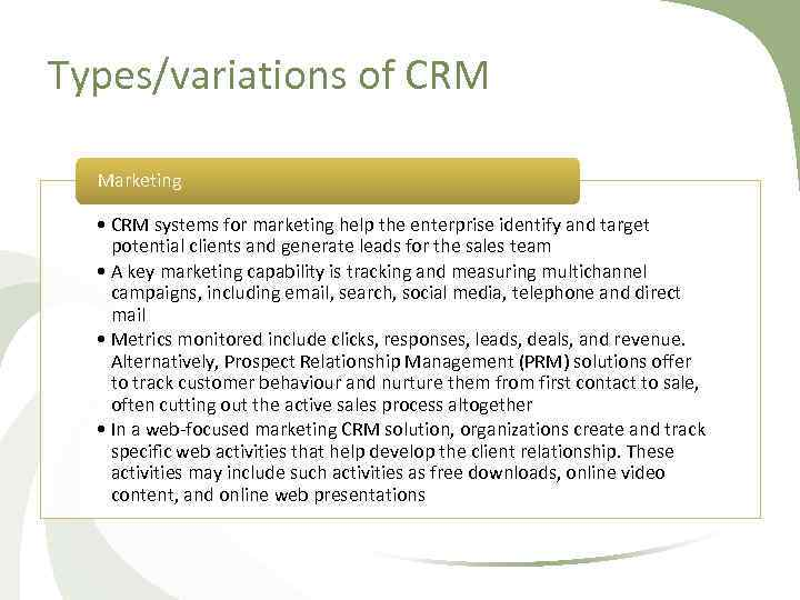 Types/variations of CRM Marketing • CRM systems for marketing help the enterprise identify and