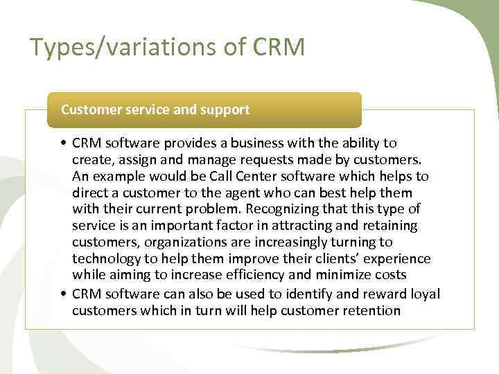 Types/variations of CRM Customer service and support • CRM software provides a business with