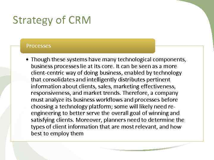 Strategy of CRM Processes • Though these systems have many technological components, business processes