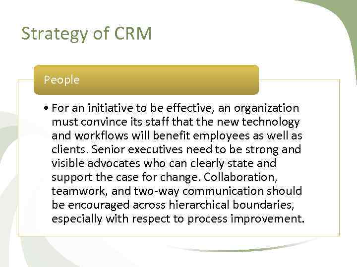 Strategy of CRM People • For an initiative to be effective, an organization must