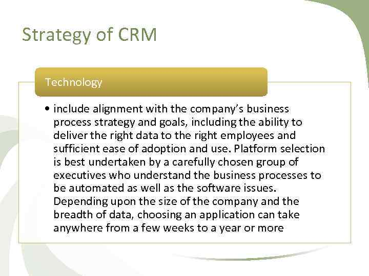 Strategy of CRM Technology • include alignment with the company's business process strategy and