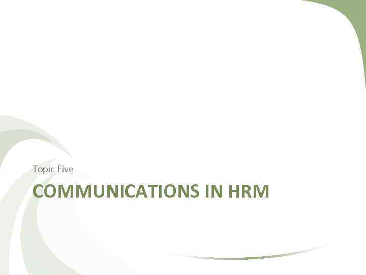 Topic Five COMMUNICATIONS IN HRM