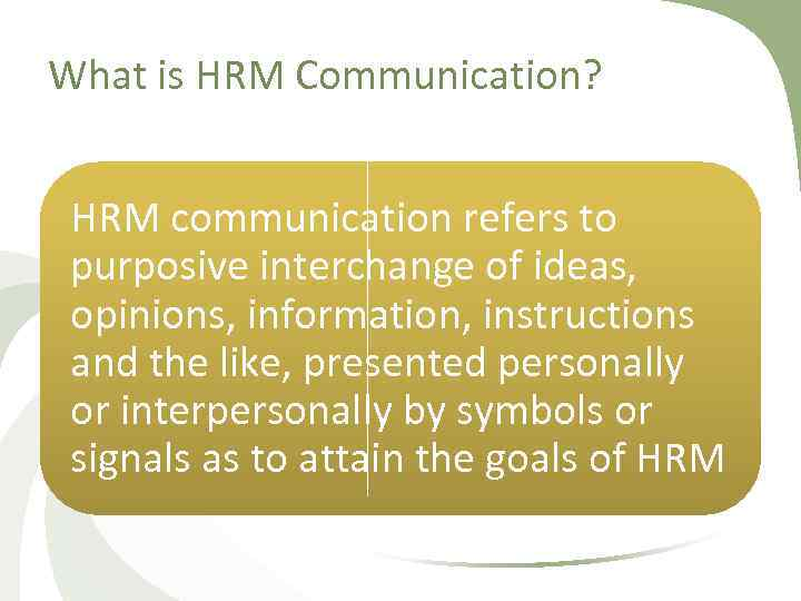 What is HRM Communication? HRM communication refers to purposive interchange of ideas, opinions, information,