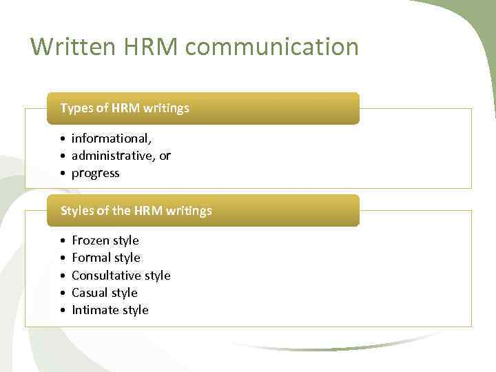 Written HRM communication Types of HRM writings • informational, • administrative, or • progress