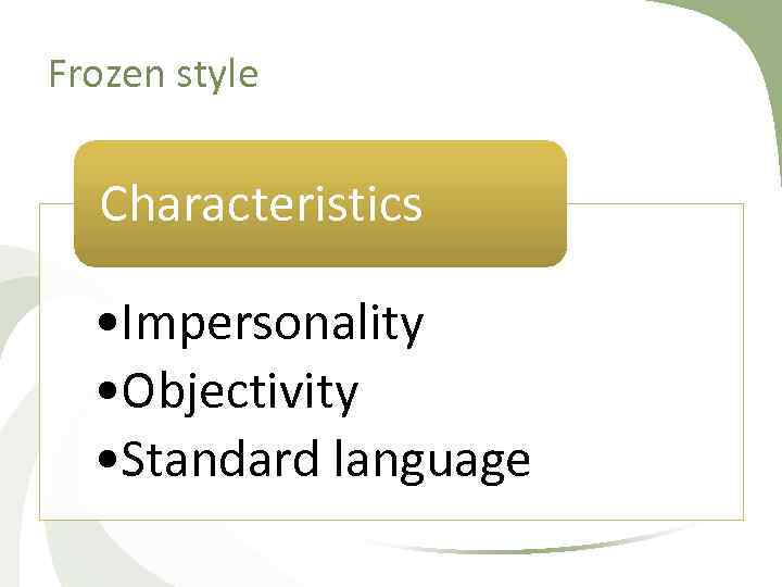 Frozen style Characteristics • Impersonality • Objectivity • Standard language