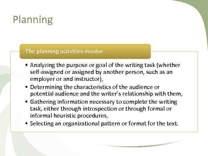 Planning The planning activities involve • Analyzing the purpose or goal of the writing