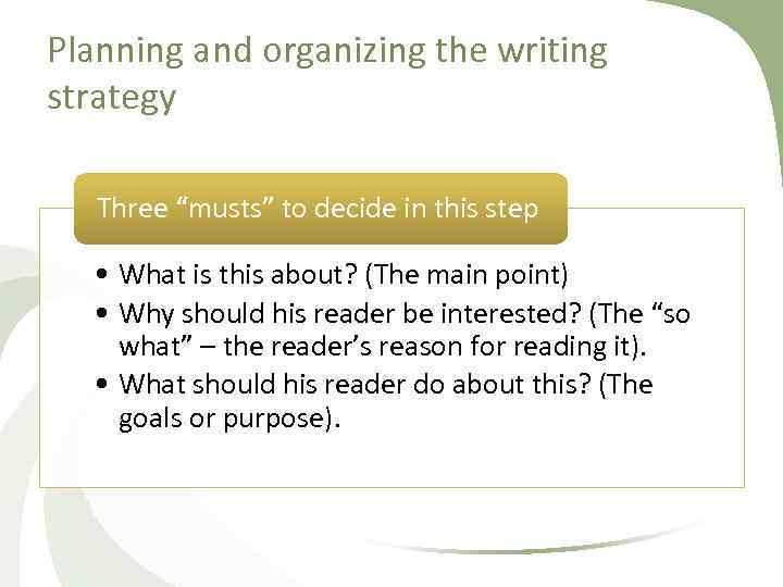 "Planning and organizing the writing strategy Three ""musts"" to decide in this step •"