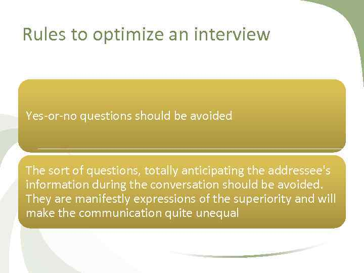 Rules to optimize an interview Yes or no questions should be avoided The sort