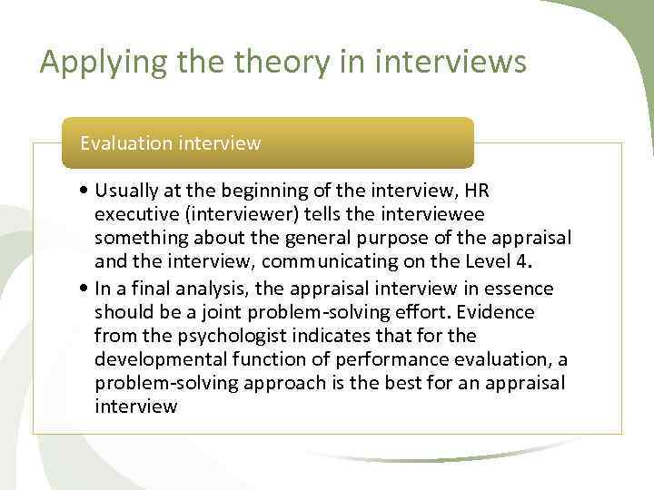 Applying theory in interviews Evaluation interview • Usually at the beginning of the interview,