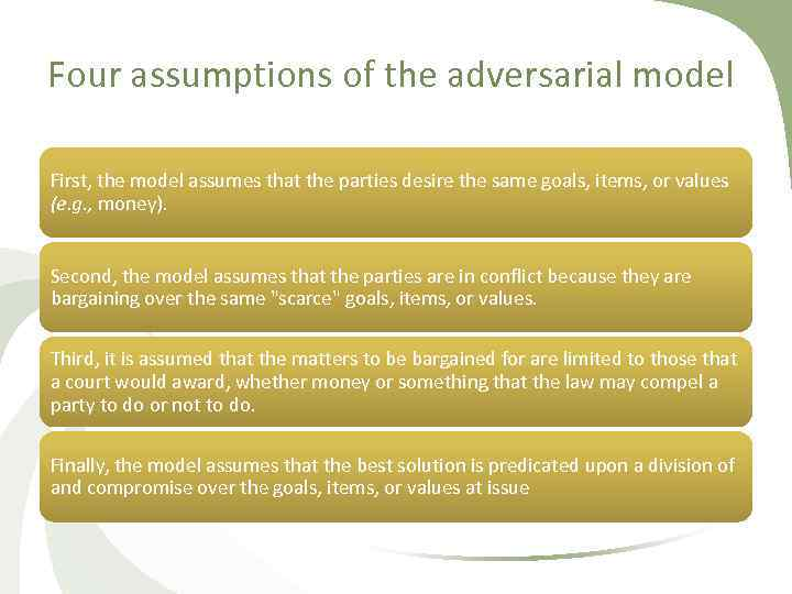 Four assumptions of the adversarial model First, the model assumes that the parties desire