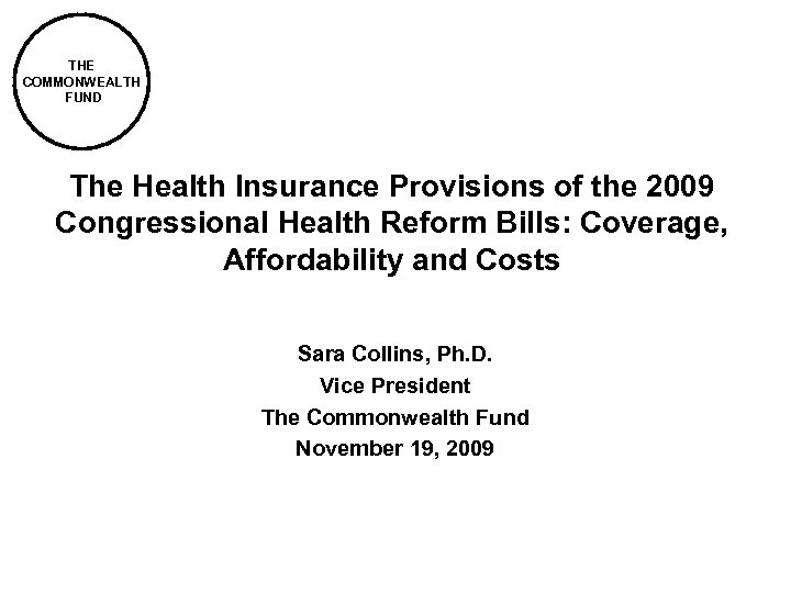 THE COMMONWEALTH FUND The Health Insurance Provisions of the 2009 Congressional Health Reform Bills: