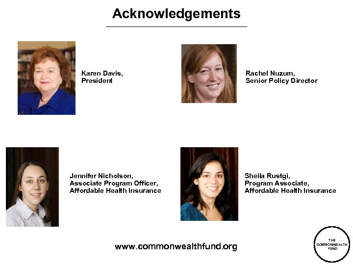 Acknowledgements Karen Davis, President Jennifer Nicholson, Associate Program Officer, Affordable Health Insurance www. commonwealthfund.