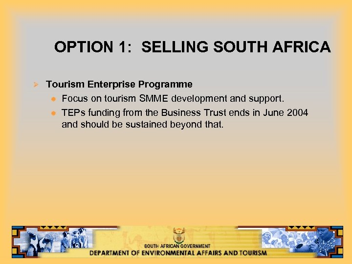 OPTION 1: SELLING SOUTH AFRICA Ø Tourism Enterprise Programme ® Focus on tourism SMME