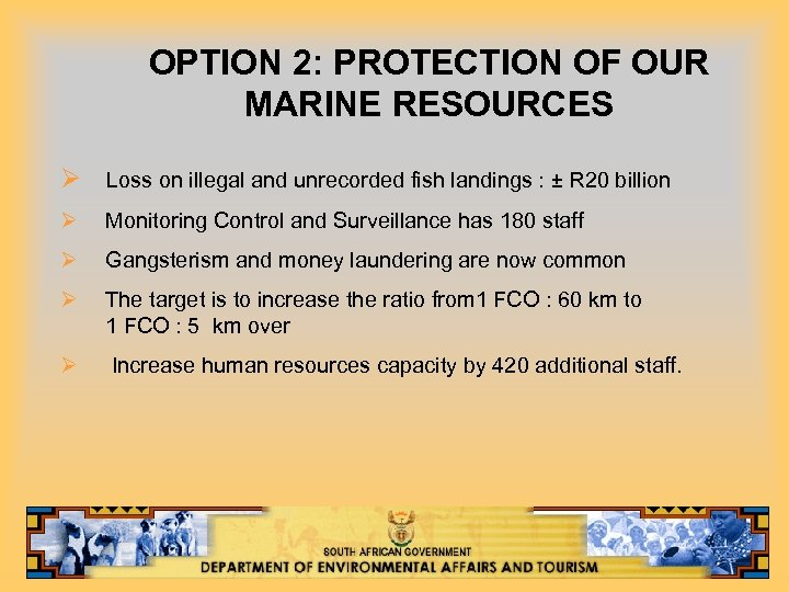 OPTION 2: PROTECTION OF OUR MARINE RESOURCES Ø Loss on illegal and unrecorded fish
