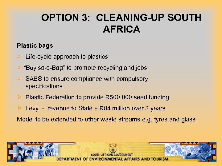 "OPTION 3: CLEANING-UP SOUTH AFRICA Plastic bags Ø Life-cycle approach to plastics Ø ""Buyisa-e-Bag"""