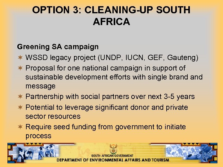 OPTION 3: CLEANING-UP SOUTH AFRICA Greening SA campaign ¬ WSSD legacy project (UNDP, IUCN,