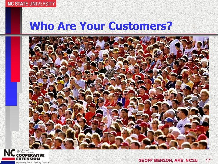 Who Are Your Customers? GEOFF BENSON, ARE, NCSU 17