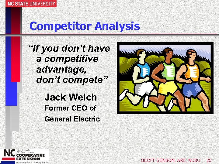 "Competitor Analysis ""If you don't have a competitive advantage, don't compete"" Jack Welch Former"