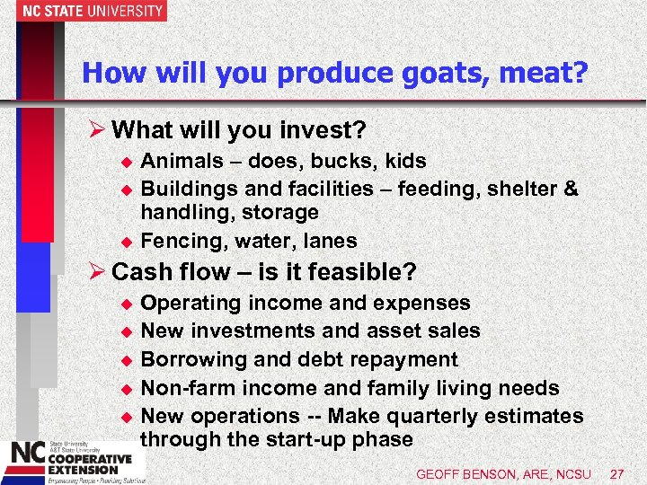 How will you produce goats, meat? Ø What will you invest? Animals – does,