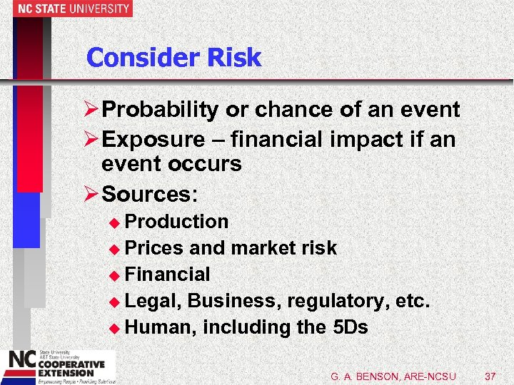 Consider Risk Ø Probability or chance of an event Ø Exposure – financial impact