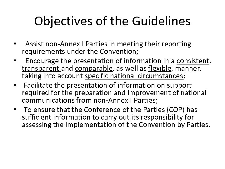 Objectives of the Guidelines Assist non-Annex I Parties in meeting their reporting requirements under