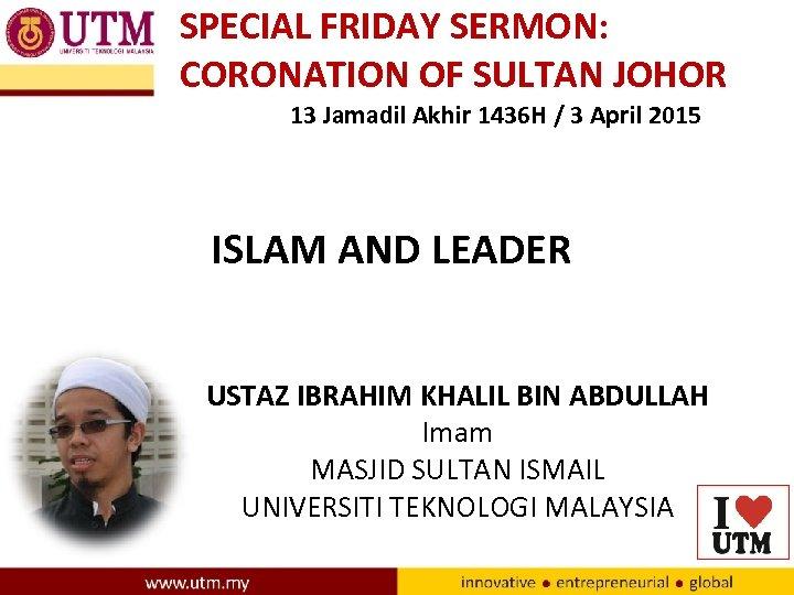 SPECIAL FRIDAY SERMON: CORONATION OF SULTAN JOHOR 13 Jamadil Akhir 1436 H / 3