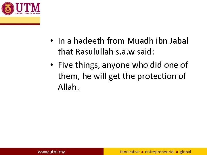 • In a hadeeth from Muadh ibn Jabal that Rasulullah s. a. w