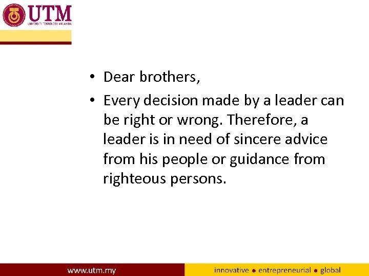 • Dear brothers, • Every decision made by a leader can be right