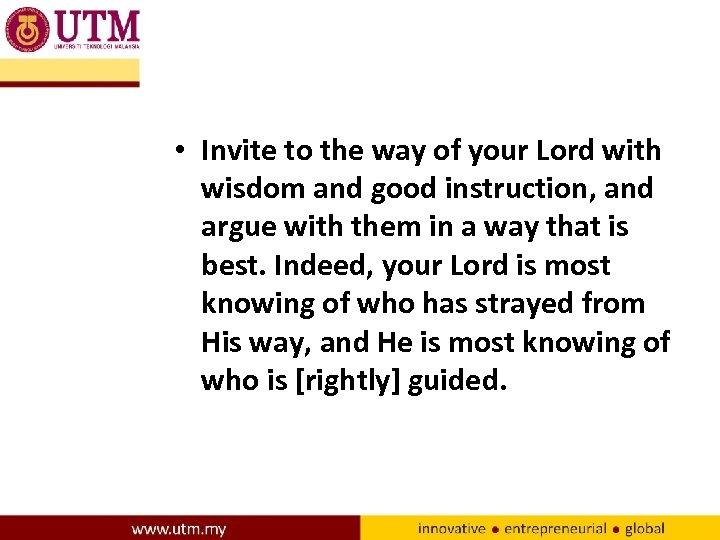 • Invite to the way of your Lord with wisdom and good instruction,