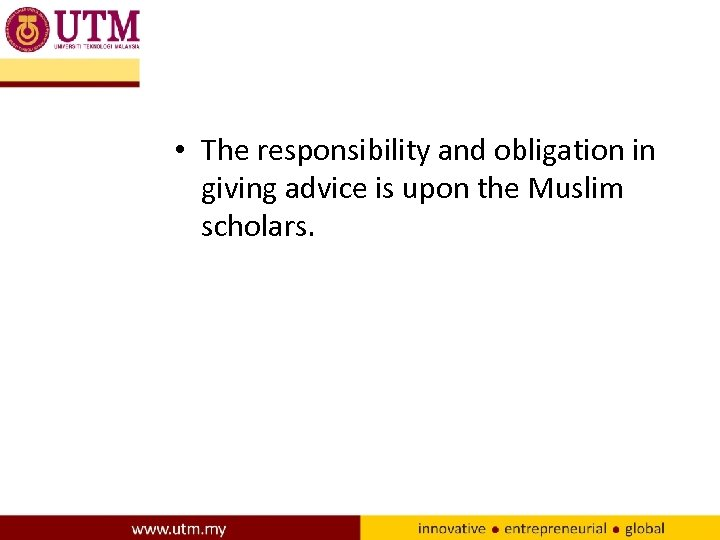 • The responsibility and obligation in giving advice is upon the Muslim scholars.