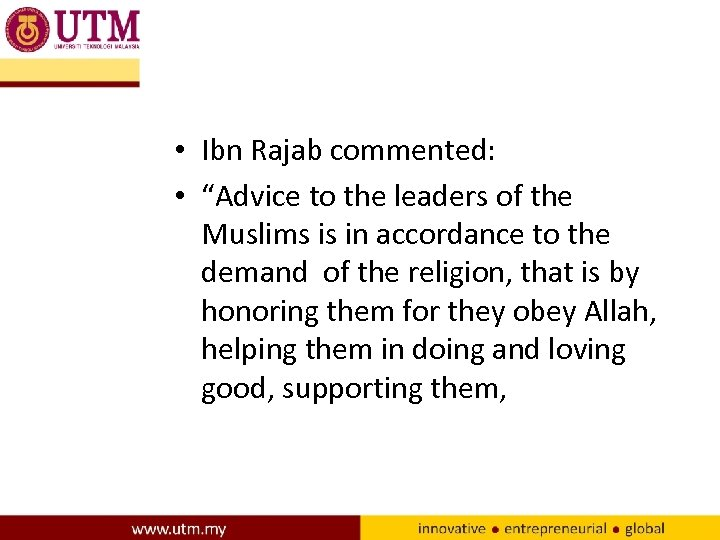 "• Ibn Rajab commented: • ""Advice to the leaders of the Muslims is"