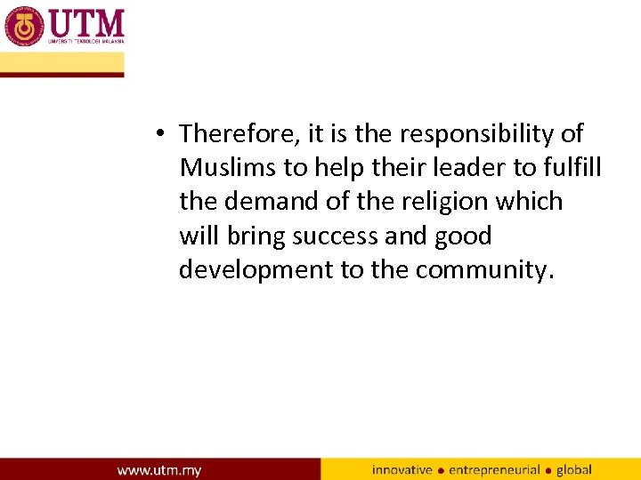 • Therefore, it is the responsibility of Muslims to help their leader to