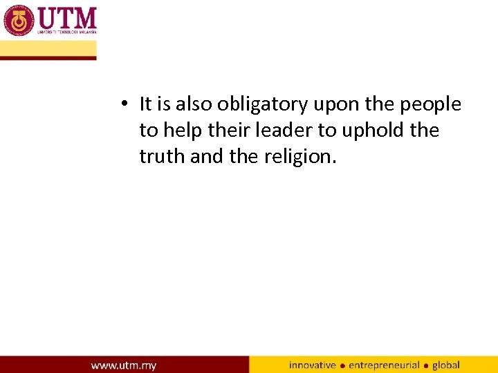• It is also obligatory upon the people to help their leader to