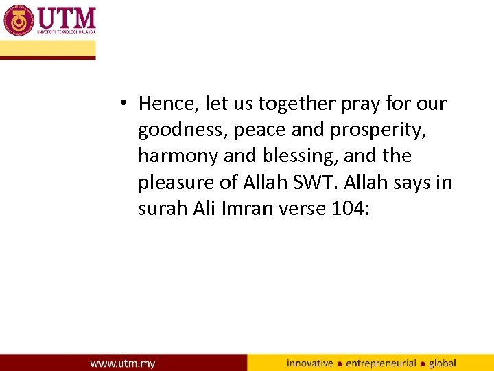 • Hence, let us together pray for our goodness, peace and prosperity, harmony