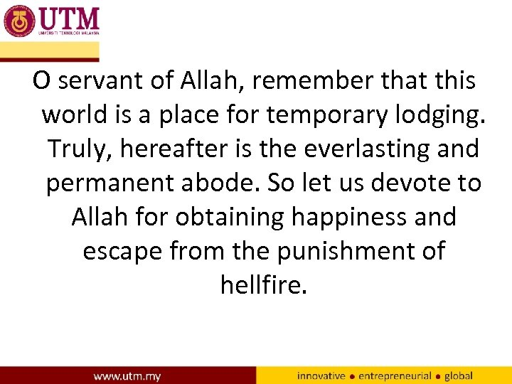 O servant of Allah, remember that this world is a place for temporary lodging.