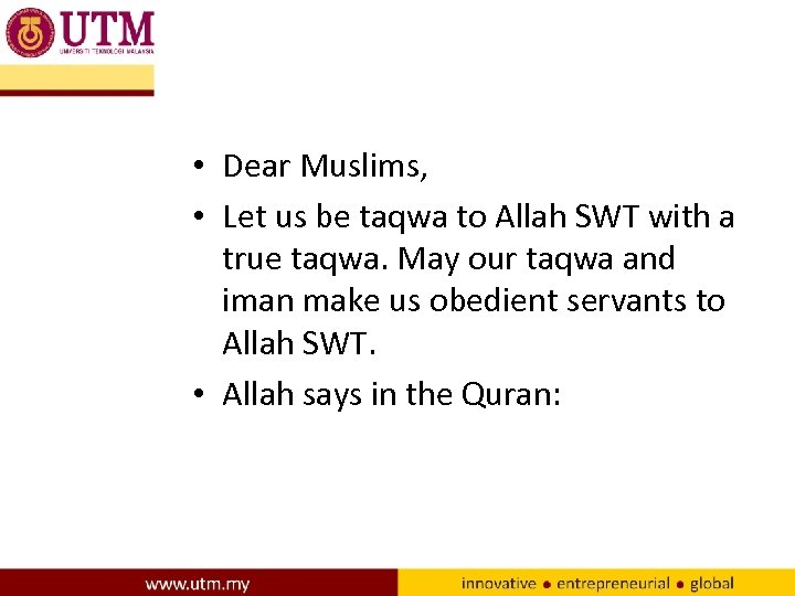 • Dear Muslims, • Let us be taqwa to Allah SWT with a