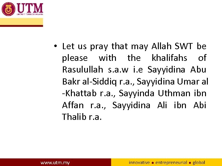 • Let us pray that may Allah SWT be please with the khalifahs