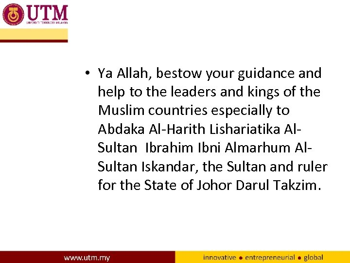 • Ya Allah, bestow your guidance and help to the leaders and kings