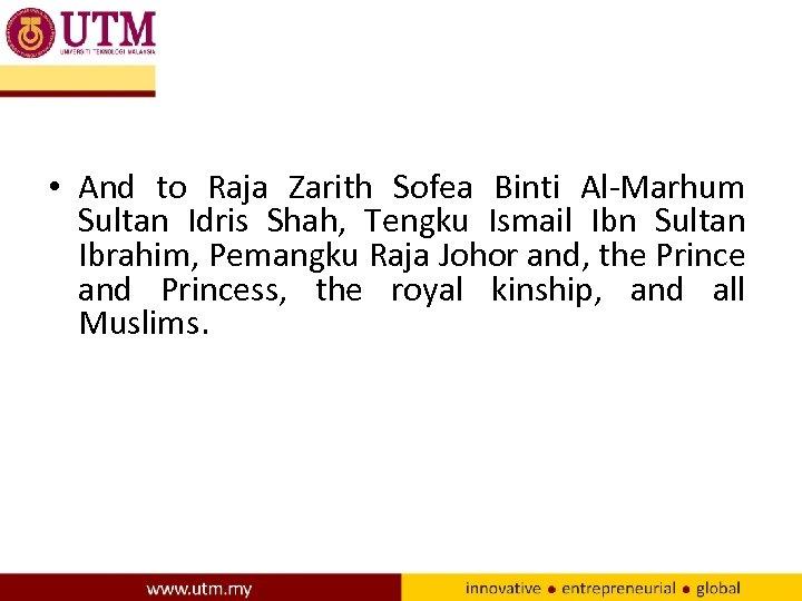 • And to Raja Zarith Sofea Binti Al-Marhum Sultan Idris Shah, Tengku Ismail