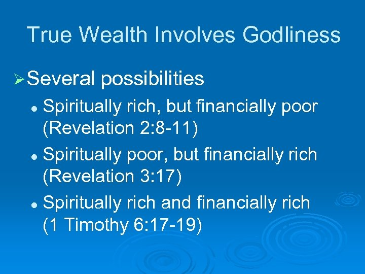 True Wealth Involves Godliness Ø Several possibilities Spiritually rich, but financially poor (Revelation 2: