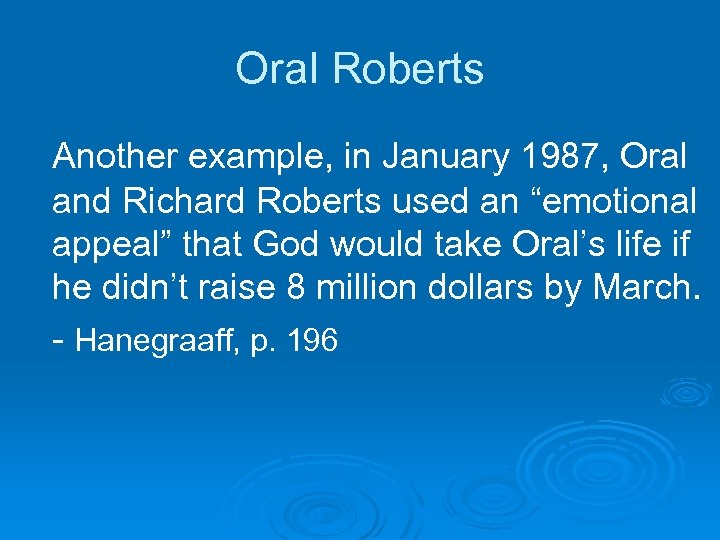 """Oral Roberts Another example, in January 1987, Oral and Richard Roberts used an """"emotional"""